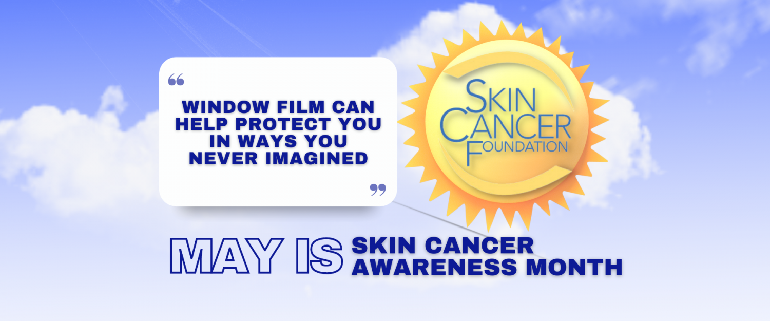 May Is Skin Cancer Awareness Month - See How Window Film Helps - Window Film and Window Tinting Services in Columbus, Ohio
