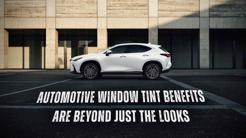 Automotive Window Tint Benefits Are Beyond Just The Looks - Automotive Window Tinting in the Columbus, Ohio area.